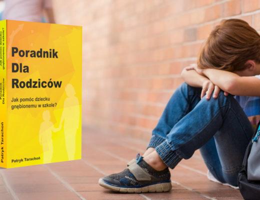 """Co zrobić, gdy dziecko jest ofiarą agresji w szkole? Jak pomóc dziecku gnębionemu przez rówieśników? ,,Poradnik Dla Rodziców"""" już dostępny!"""